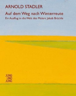 Auf dem Weg nach Winterreute. Ein Ausflug in die Welt des Malers Jakob Bräckle.