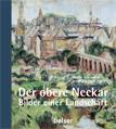 Der obere Neckar. Bilder einer Landschaft.