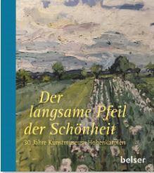 Der langsame Pfeil der Schönheit. 30 Jahre Kunstmuseum Hohenkarpfen.