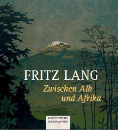 Fritz Lang. Zwischen Alb und Afrika.